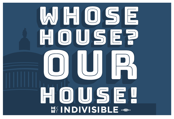"Graphic setting of text that says ""Whose House? Our House!"" Indivisible"