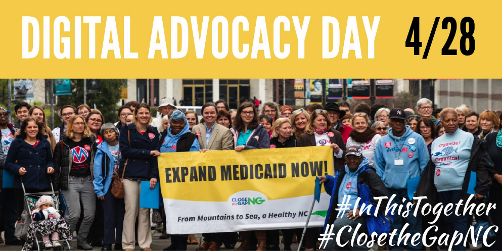 "Photo of people holding banner that says ""Expand Medicaid Now - From Mountains to Sea, a Health NC"" and image title that says Digital Advocacy Day 4/28"